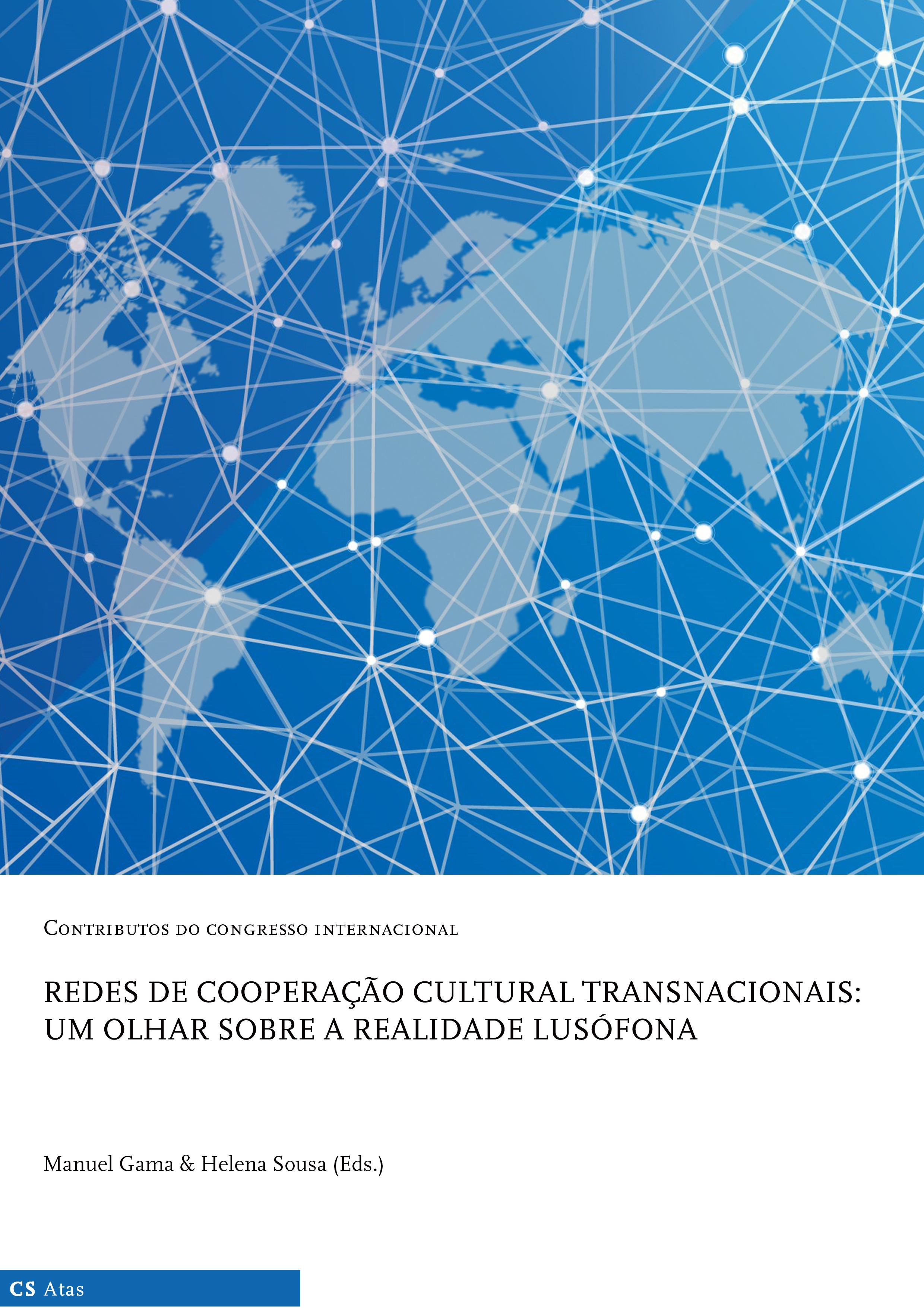 """Contributos do Congresso Internacional """"Redes de Cooperação Cultural Transnacionais: Um olhar sobre a realidade lusófona"""""""