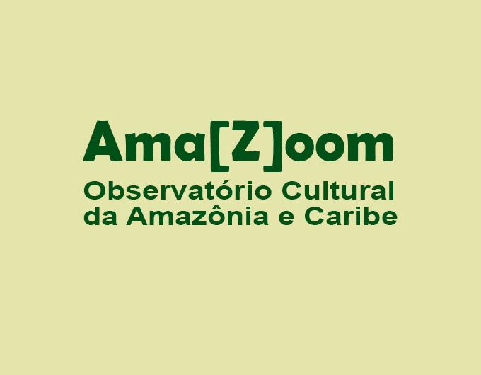 Observatório Cultural da Amazônia e Caribe – Ama[z]oom